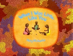 When I Was Little, Like You by Mary Malbunka