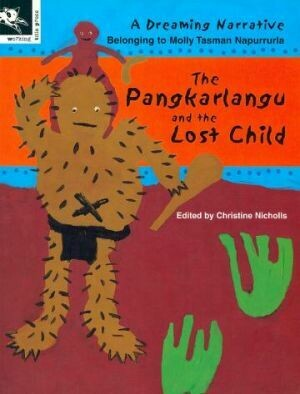 The Pangkarlangu and the Lost Child  A dreaming narrative belonging to Molly Tasman Napurrurla