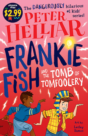 Frankie Fish and the Tomb of Tomfoolery Australia Reads Special Edition by Peter Helliar.   IIlustrated by  Lesley Vamos