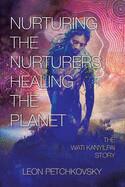Nurturing the Nurturers; Healing the Planet: The Wati Kanyilpai Story By Leon Petchkovsky