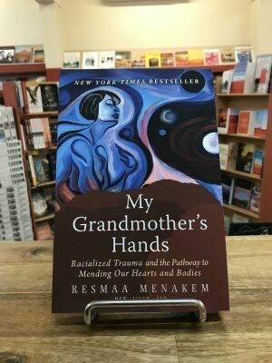 My Grandmother's Hands: Racialized Trauma and the Pathways to Mending Our Hearts and Bodies by Resmaa Menakem
