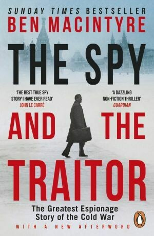 The Spy and the Traitor The Greatest Espionage Story of the Cold War by Ben Macintyre