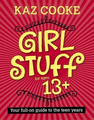 Girl Stuff 13+: Your Full-on Guide to the Teen Years: Your Full-on Guide to the Teen Years by Kaz Cooke