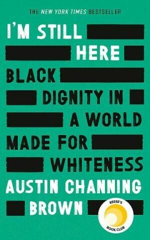 I'm Still Here: Black Dignity in a World Made for Whiteness Austin Channing Brown