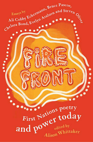 Fire Front: First Nations poetry and power today edited by Alison Whittaker