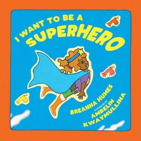 I Want to be a Superhero by Breanna Humes,  illustrated by Ambelin Kwaymullina