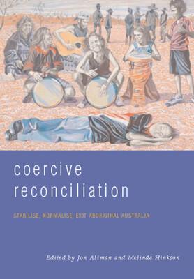 Coercive Reconciliation by Jon Altman and Melinda Hinkson