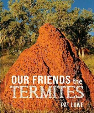 Our Friends the Termites by Pat Lowe