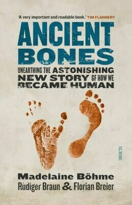 Ancient Bones: unearthing the astonishing, new story of how we became human by Madelaine Böhme, Rüdiger Braun, Florian Breier (trans. Jane Billinghurst)