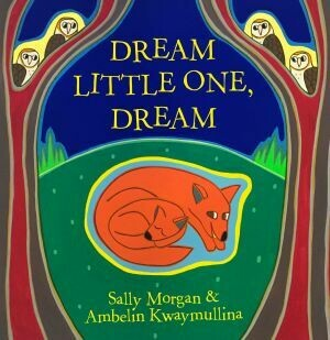 Dream Little One, Dream by Sally Morgan and Angelin Kwaymullina