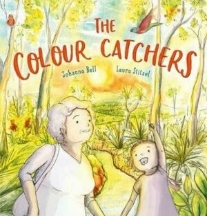 The Colour Catchers by Johanna Bell and Laura Stitzel