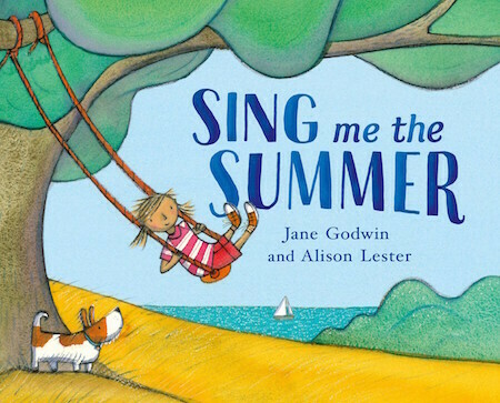 Sing Me the Summer by Jane Godwin and Alison Lester