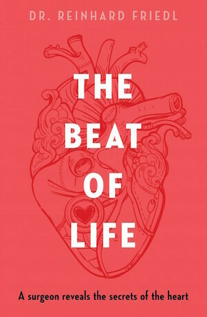 The Beat of Life: A surgeon reveals the secrets of the heart by Reinhard Friedl.  Out Feb 2021