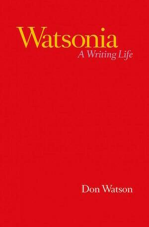Watsonia: A Writing Life by Don Watson
