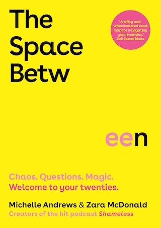 The Space Between: Chaos. Questions. Magic. Welcome to your twenties. by Zara McDonald & Michelle Andrews