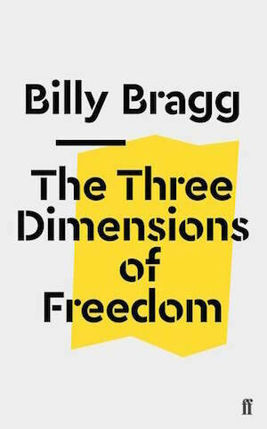The Three Dimensions of Freedom by Billy Bragg