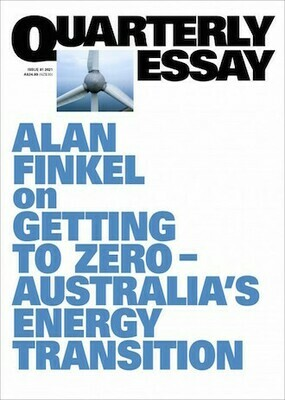 Quarterly Essay: Getting to Zero: Australia's Energy Transition by Alan Finkel. Out March 2021- pre-order available