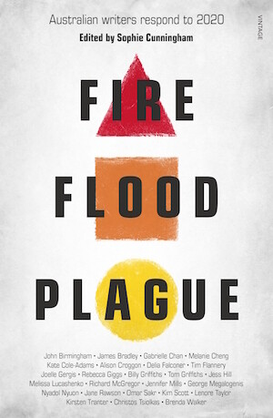 Fire Flood Plague: Australian writers respond to 2020 edited by Sophie Cunningham