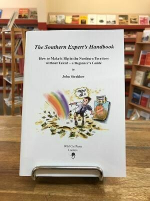 The Southern Expert's Handbok How to make it big in the Northern Territory without Talent - Beginner's Guide by John Strehlow