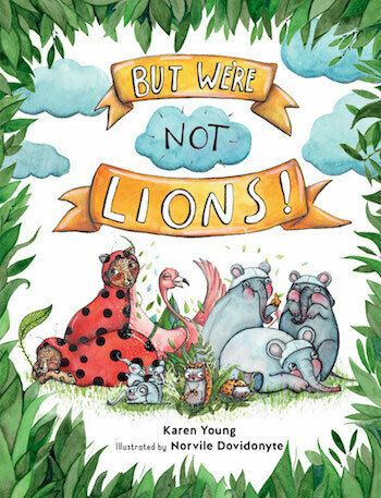 But We're Not Lions! by Karen Young