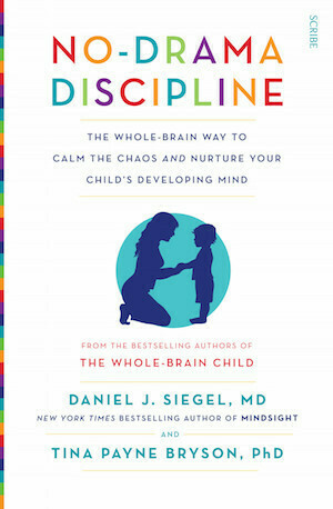 No-Drama Discipline: The whole-brain way to calm the chaos and nurture your child's developing mind by Daniel J. Siegel, Tina Payne Bryson