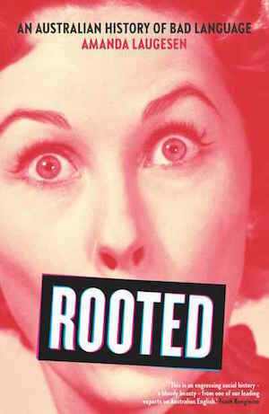 Rooted: An Australian history of bad language by Amanda Laugesen