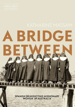 A Bridge Between: Spanish Benedictine Missionary Women in Australia by Katharine Massam (Print on demand - 30 day wait if not in stock)
