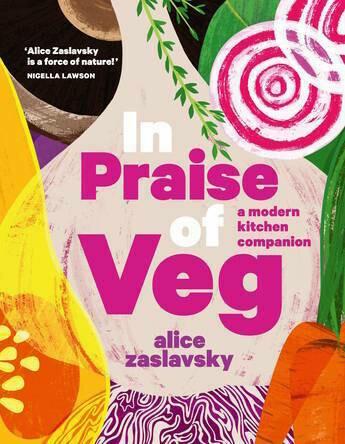 In Praise of Veg: A Modern Kitchen Companion by Alice Zaslavsky
