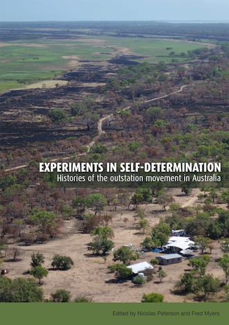 Experiments in self-determination: Histories of the outstation movement in Australia. Edited by Nicolas Peterson & Fred Myers (Print on demand - 30 day wait if not in stock)