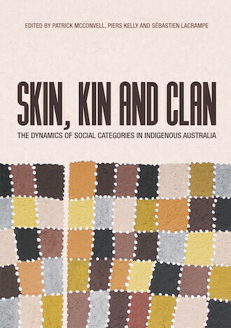 Skin, Kin and Clan - The dynamics of social categories in Indigenous Australia by Patrick McConvell, Piers Kelly, Sébastien Lacrampe