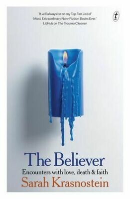 The Believer: Encounters with Love, Death & Faith by Sarah Krasnostein (Available from 2 March 2021)