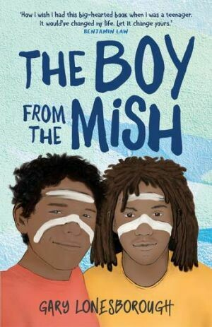 The Boy from the Mish by Gary Lonesborough (Available from February 2021)