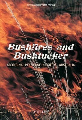 Bushfires and Bushtucker by Peter Latz