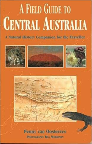 A Field Guide to Central Australia by Penny Van Oosterzee