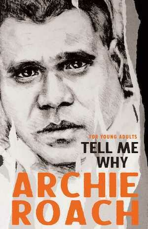 Tell Me Why by Archie Roach YA (out 3 March 2021)