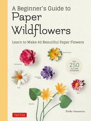 A Beginner's Guide to Paper Wildflowers by Emiko Yamamoto