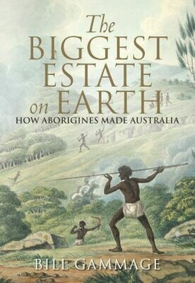 The Biggest Estate on Earth: How Aborigines Made Australia by Bill Gammage