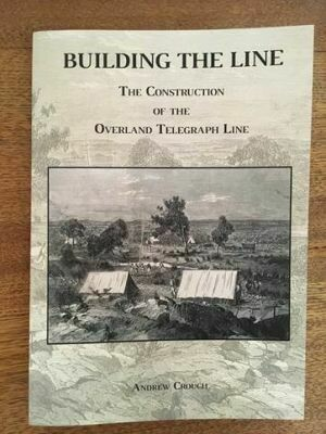 Building the Line – The Construction of the Overland Telegraph Line by Andrew Crouch (available in March 2021)