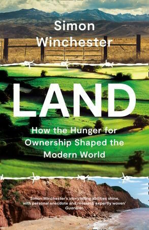Land: How the Hunger for Ownership Shaped the Modern World by Simon Winchester (To be released 3 Feb 2021)