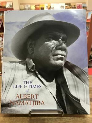 The Life and Times of Albert Namatjira By Ken McGregor