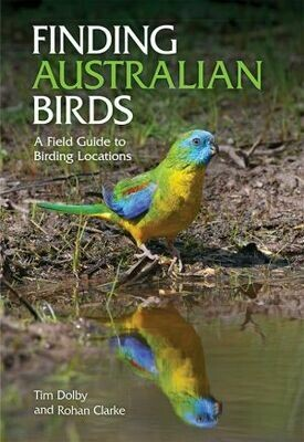 Finding Australian Birds: A Field Guide to Birding Locations by Tim Dolby and Rohan Clarke
