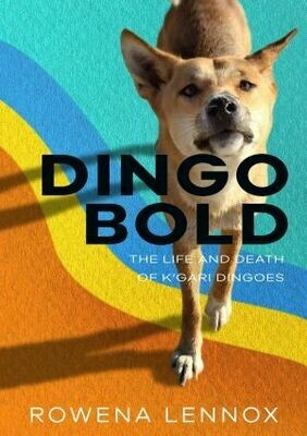 Dingo Bold The Life and Death of K'gari Dingoes by Rowena Lennox