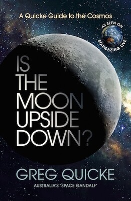 Is the Moon Upside Down? A Quicke Guide to the Cosmos by Greg Quicke
