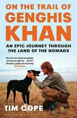 On the Trail of Genghis Khan: An Epic Journey Through the Land of the Nomads by Tim Cope