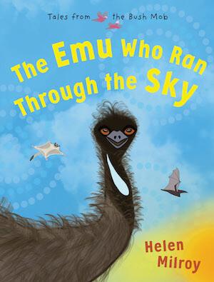 The Emu who ran through the Sky by Helen Milroy