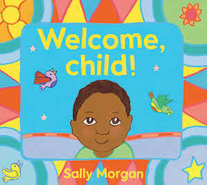 Welcome Child! by Sally Morgan
