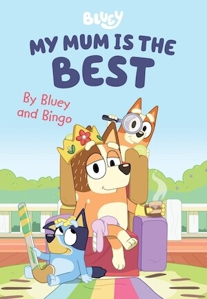 Bluey: My Mum is the Best By Bluey and Bingo