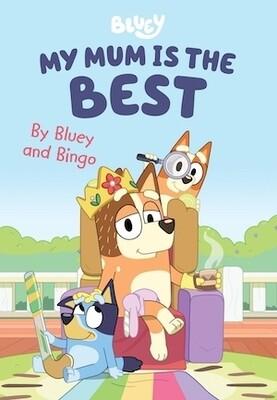 Bluey: My Mum is the Best By Bluey and Bingo