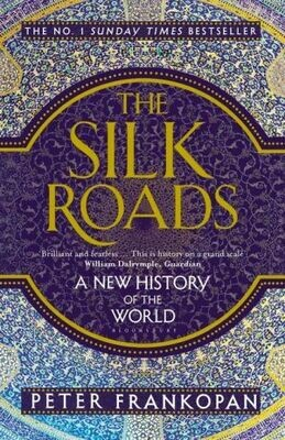 Silk Roads: A New History of the World by Peter Frankopan
