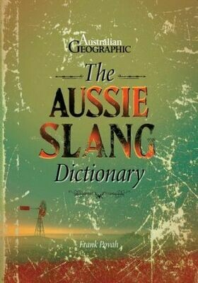 The Aussie Slang Dictionary by Frank Povah